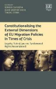 Cover of Constitutionalising the External Dimensions of EU Migration Policies in Times of Crisis: Legality, Rule of Law and Fundamental Rights Reconsidered