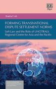 Cover of Forming Transnational Dispute Settlement Norms: ft Law and the Role of UNCITRAL's Regional Centre for Asia and the Pacific