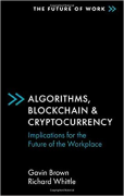 Cover of Algorithms, Blockchain & Cryptocurrency: Implications for the Future of the Workplace