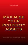 Cover of Maximise Your Property Assets: Occupiers Guide to Commercial Property