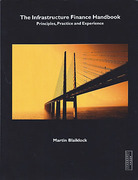 Cover of The Infrastructure Finance Handbook: Principles, Practice and Experience