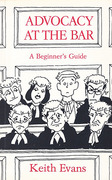 Cover of Advocacy at the Bar: A Beginner's Guide