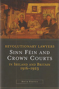 Cover of Revolutionary Lawyers: Sinn Fein and the Crown Courts in Ireland and Britain, 1916-1923