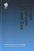 Cover of African Upstream Oil and Gas: A Practical Guide to the Law and Regulation