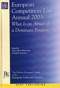 Cover of European Competition Law Annual 2003: <i>What is an Abuse of a Dominant Position?</i>