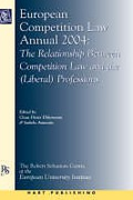 Cover of European Competition Law Annual 2004: <i>The Relationship Between Competition Law and the (Liberal) Professions</i>