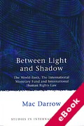 Cover of Between Light & Shadow: The World bank, the IMF and International Human Rights Law (eBook)