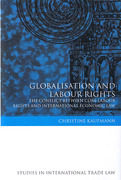 Cover of Globalisation and Labour Rights: The Conflict Between Core Labour Rights and International Economic Law