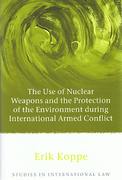 Cover of The Use of Nuclear Weapons and the Protection of the Environment during International Armed Conflict