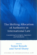 Cover of The Shifting Allocation of Authority in International Law: Considering Sovereignty, Supremacy and Subsidiarity