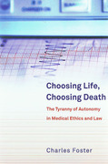 Cover of Choosing Life, Choosing Death: The Tyranny of Autonomy in Medical Ethics and Law