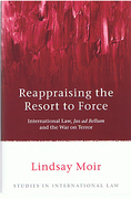 Cover of Reappraising the Resort to Force: International Law, Jus ad Bellum and the War on Terror