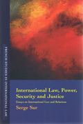 Cover of International Law, Power, Security and Justice: Essays on International Law and Relations