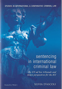 Cover of Sentencing in International Criminal Law: The Approach of the Two ad hoc Tribunals and Future Perspectives for the International Criminal Court