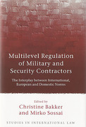 Cover of Multilevel Regulation of Military and Security Contractors: The Interplay between International, European and Domestic Norms