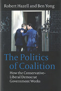 Cover of The Politics of Coalition: How the Conservative - Liberal Democrat Government Works
