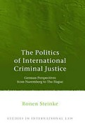 Cover of The Politics of International Criminal Justice: A Spotlight on Germany