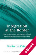 Cover of Integration at the Border: The Dutch Act on Integration Abroad and International Immigration Law (eBook)