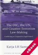 Cover of The OIC, the UN, and Counter-Terrorism Law-Making: Conflicting or Cooperative Legal Orders? (eBook)