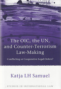 Cover of The OIC, the UN, and Counter-Terrorism Law-Making: Conflicting or Cooperative Legal Orders?