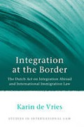 Cover of Integration at the Border: The Dutch Act on Integration Abroad and International Immigration Law