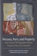 Cover of Persons, Parts and Property: How Should we Regulate Human Tissue in the 21st Century?