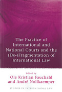 Cover of The Practice of International and National Courts and the (De-)Fragmentation of International Law