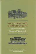 Cover of Of Courts and Constitutions: Liber Amicorum in Honour of Nial Fennelly