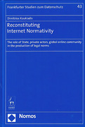 Cover of Reconstituting Internet Normativity: The Role of State and Private Actors, Global Online Community in the Production of Legal Norms
