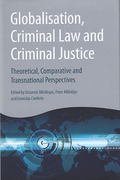 Cover of Globalisation, Criminal Law and Criminal Justice: Theoretical, Comparative and Transnational Perspectives