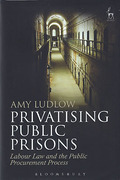 Cover of Privatising Public Prisons: Labour Law and the Public Procurement Process