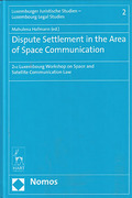 Cover of Dispute Settlement in the Area of Space Communication: 2nd Luxembourg Workshop on Space and Satellite Communication Law