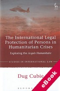 Cover of The International Legal Protection of Persons in Humanitarian Crises: Exploring the Acquis Humanitaire (eBook)