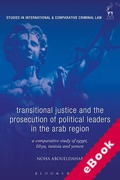 Cover of Transitional Justice and the Prosecution of Political Leaders in the Arab Region: A Comparative Study of Egypt, Libya, Tunisia and Yemen <br> (eBook)