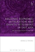 Cover of Regional Economic Integration and Dispute Settlement in East Asia: The Evolving Legal Framework
