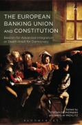 Cover of The European Banking Union and Constitution: Beacon for Advanced Integration or Death-Knell for Democracy
