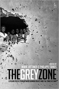 Cover of The Grey Zone: Civilian Protection Between Human Rights and the Laws of War