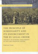 Cover of The Principle of Subsidiarity and its Enforcement in the EU Legal Order: The Role of National Parliaments in the Early Warning System