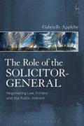 Cover of The Role of the Solicitor-General: Negotiating Law, Politics and the Public Interest