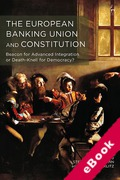 Cover of The European Banking Union and Constitution: Beacon for Advanced Integration or Death-Knell for Democracy (eBook)