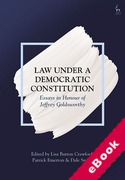 Cover of Law Under a Democratic Constitution: Essays in Honour of Jeffrey Goldsworthy (eBook)