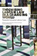 Cover of Theorising Labour Law in a Changing World: Towards Inclusive Labour Law