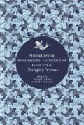 Cover of Strengthening International Fisheries Law in an Era of Changing Oceans