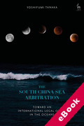 Cover of The South China Sea Arbitration: Toward an International Legal Order in the Oceans (eBook)