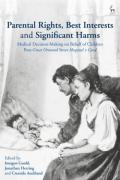 Cover of Parental Rights, Best Interests and Significant Harms: Medical Decision-Making on Behalf of Children Post-Great Ormond Street Hospital v Gard
