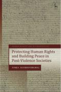 Cover of Protecting Human Rights and Building Peace in Post-Violence Societies