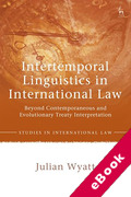 Cover of Intertemporal Linguistics in International Law: Beyond Contemporaneous and Evolutionary Treaty Interpretation (eBook)