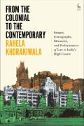 Cover of From the Colonial to the Contemporary: Images, Iconography, Memories, and Performances of Law in India's High Courts