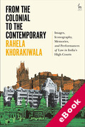 Cover of From the Colonial to the Contemporary: Images, Iconography, Memories, and Performances of Law in India's High Courts (eBook)