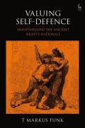 Cover of Valuing Self-Defence: The 'Ancient Right's' Rationale Disentangled